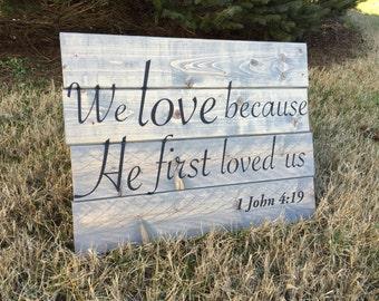 1 John 4:19 Handmade Sign