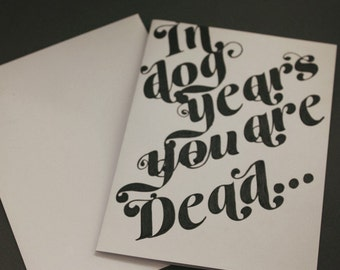 In dog years you are dead - Greeting Card, Birthday