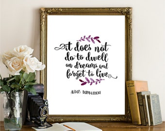 8 x 10 Printable - It does not do to dwell on dreams and forget to live - Harry Potter Quote - Albus Dumbledore quote