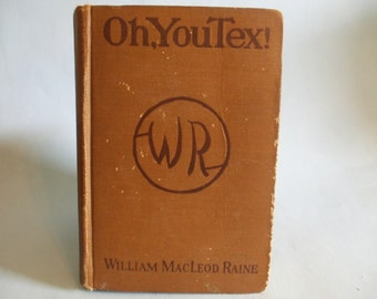 Oh You Tex! by William MacLeod Raine 1920 Vintage Western Book