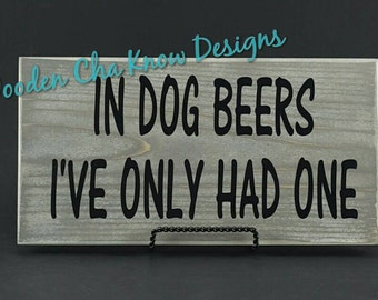 In Dog Beers Wood Sign