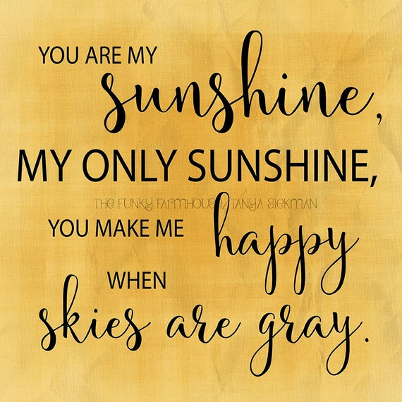 SVG, DXF & PNG - You are my sunshine, my only sunshine. You make me happy when skys are gray