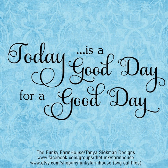 "SVG, DXF & PNG - ""Today is a Good Day for a Good Day"""