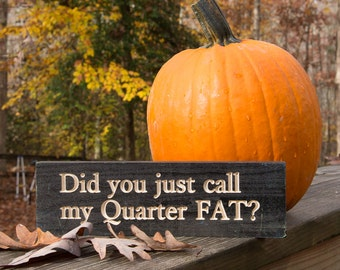 Did you just call my Quarter FAT? Wall Art for Quilters – Humorous Wood Sign