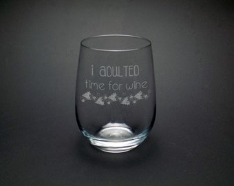 I Adulted Wine Glass - Time For Wine Glass - Funny Wine Glass Gift - Graduation Gift - Housewarming Gift - Moving Gift - Funny Wine Glass
