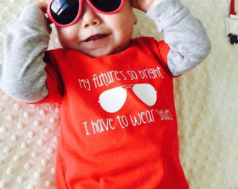 My Future's So Bright - I Have To Wear Shades - Infant/Toddler/Child/Adult Tshirt