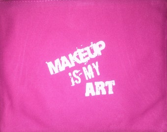 makeup is my art cosmetic bag; Make-Up Case; Cosmetic Bag; Canvas cosmetic bag; cosmetic case; Inspirational Quote