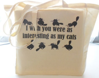 8oz Cotton Canvas I Wish You Were As Interesting As My Cats Tote Bag, Cat Lover Tote, Crazy Cat Lady Bag, Kittens Tote, Natural Market Tote