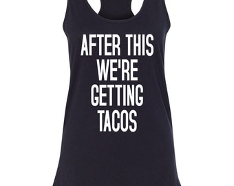 After This We're Getting Tacos Womens Racerback Womens Tank Top Tee T Shirt