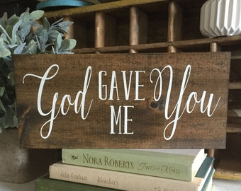 God gave me you sign, God gave me you, god gave me you wooden sign, wood sign, wooden sign, custom wood sign, customized sign