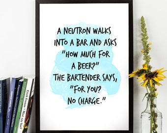 A neutron walks into (...) , Physics Quote, Physics, Science Watercolor Poster, Teacher gift, Inspirational quote, Watercolor Science art.