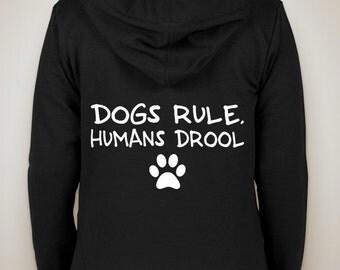 dogs rule, humans drool zip-up hoodie sweatshirt