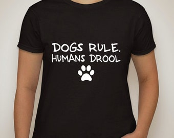 dogs rule, humans drool t-shirt