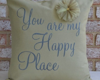 You are My Happy Place Pillow Cover Only, 16x16, Throw pillow, Quote pillow, Shabby Chic, Accent pillow, Rustic pillow, Present,Custom,Gift