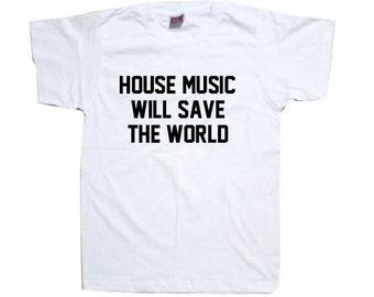 House Music Will Save The World Dance Music Streetwear T-Shirt TSHIRT SHIRT  T1142