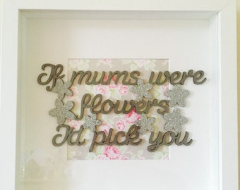 If mums were flowers id pick you, box frame gifts, Mother's Day gifts, gifts for her, wooden quote, personalised, gift wrapped, mum gifts