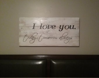 I Love You, today, tomorrow, always, master bedroom decor, master bedroom signs, love signs, wedding signs
