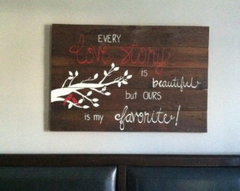 Every love story is beautiful but ours is my favorite, love sign, master bedroom sign, master bedroom decor, wood decor, handpainted sign