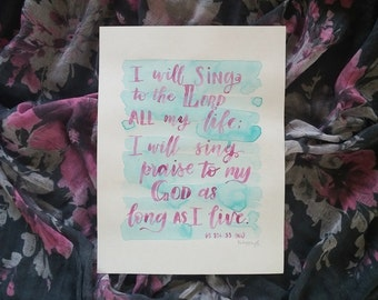 Watercolor Bible Scripture Original Art 9 x 12 Psalm 104 verse 33 with Teal india ink and Fucshia lettering