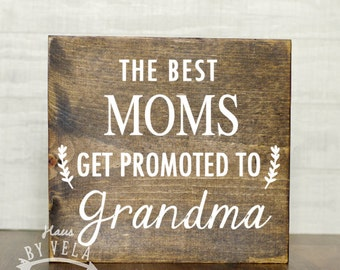 Mother's Day Gift - The Best Moms get promoted to Grandma  -Wooden Sign