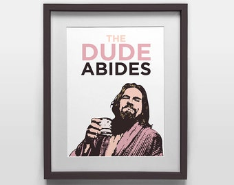 Poster print: The Dude Abides graphic from The Big Lebowski, movie quote, Jeff Bridges, Birthday or Christmas gift