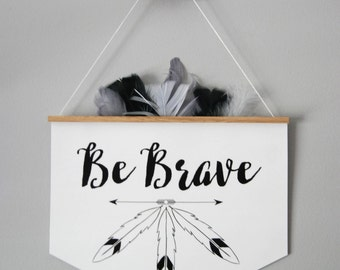 FEATHERED BANNER/ Be Brave Monochrome /  Kids Room Decor/ Kids Wall Art / Nursery Wall Art / Pennant /