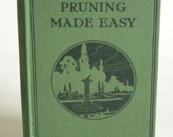 Vintage Gardening Book - Pruning Made Easy - How to Prune Rose Trees, Fruit Trees and Ornamental Trees and Shrubs - H H Thomas