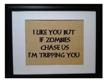 Funny Zombies Burlap Print Sign, Zombie Sign, Zombie Print, I like you but if zombies chase us i'm tripping you, Walking Dead, Zombie Art