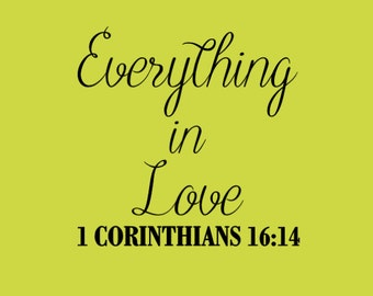 Everything In Love 1 Corinthians 16:14, Corinthians Wall Decal, Scripture Wall Decal, Removable Wall Decla, Everything In Love Wall Decal