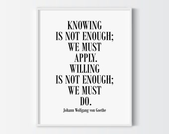 Knowing is not enough print, Johann Wolfgang Von Goethe quote print, printable quote poster, modern wall decor, office decor, home decor