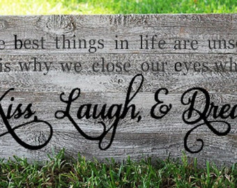 The Best Things In Life Are Unseen That Is Why We Close Our Eyes When We Kiss Laugh And Dream Sign , Best Things In Life Sign , Inspiration