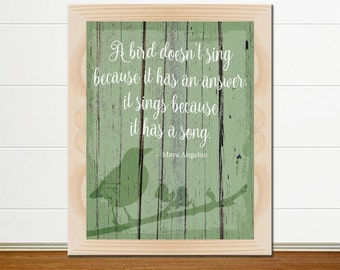 "Maya Angelou Quote - ""A Bird Doesn't Sing Because It Has An Answer, It Sings Because It Has A Song."" – Digital Art Print, Instant Download"