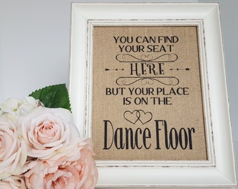 You Can Find Your Seat Here - Reception Seating - Rustic Wedding Seating Sign - Place Card Table Sign - Your Place Is On The Dance Floor
