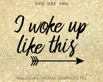 I woke up like this SVG file, girl svg for vinyl cutting files, cricut downloads, silhouette, cricut files, sayings svg, arrow svg designs