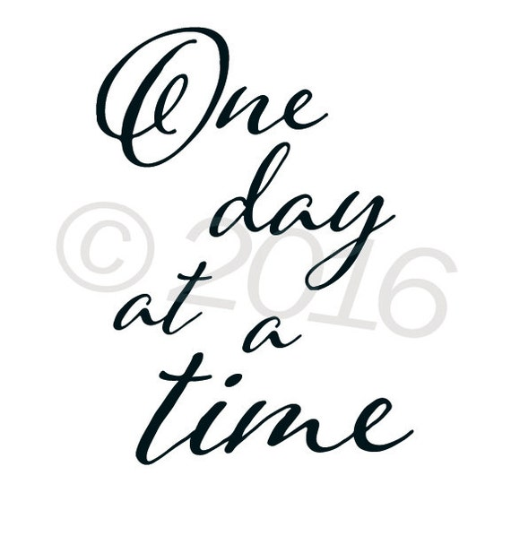 Inspirational quote print: One Day at a Time...  5x7, no frame