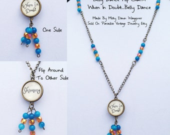 Belly Dance Reminder Flip Charm, When In Doubt... Shimmy
