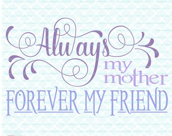 Mothers Day svg Always My Mother Forever My Friend svg Quote svg dxf eps jpg svg files for Cricut Silhouette svg cut files