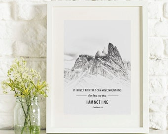 If I have a faith that can move mountains, but have not love, I am nothing. - 1 Corinthians 13:2