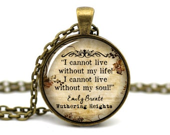 Wuthering Heights Necklace, 'I cannot live without my soul', Emily Bronte Jewelry, Heathcliff and Cathy, Catherine Earnshaw