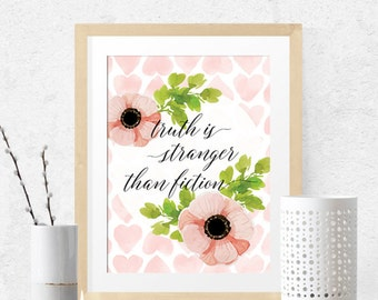 Truth is stranger than fiction, wall art, wall nursery decor, printable lettered print, modern , pink printable art, painted flowers