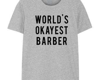 Barber, Barber T-Shirt, World's Okayest Barber T Shirt Gift for Him or Her - 45