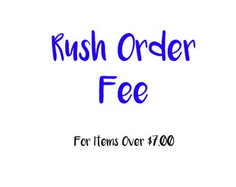 Rush Order Fee For Items Over 7 Dollars