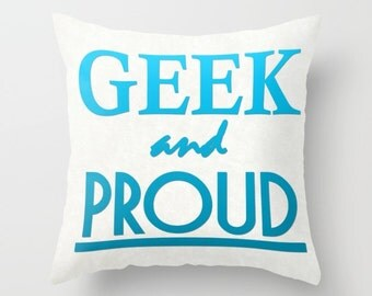 Geek pillow, geek cushion, geek and proud, geek gift, green, blue, geek home decor, pillow cover, unique, cushion cover, 16x16, 18x18, 20x20