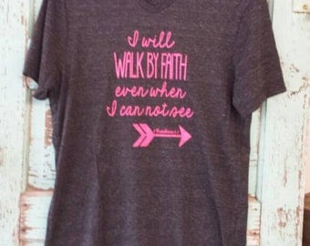 I will walk by faith even when I can't see. Vneck charcoal marble soft tshirt with hot pink screen print. Available in small to 3x