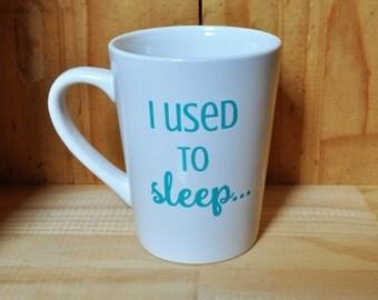 Funny Coffee Mug - I used to sleep...Then I had kids Coffee Mug - funny parent gift - birthday gift - new parent gift - parent humor