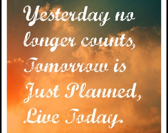 Quote encouraging to leave the past behind and the future is not promised only today matters.