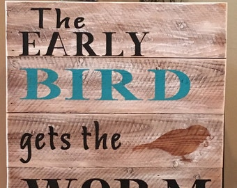 Early Bird gets the Worm rustic wood pallet sign