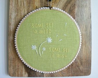 Embroidered Hoop Art - Some See A Weed Some See A Wish Quote - Wall Decor