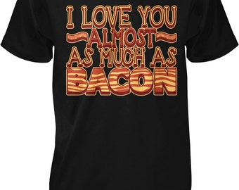 I Love You Almost as Much as Bacon, Eat Bacon, I Love Bacon Men's T-shirt, NOFO_00155