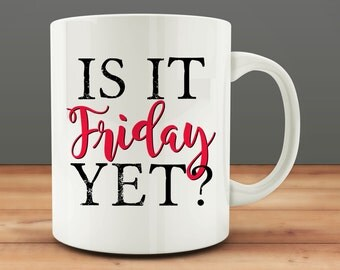 Is it Friday Yet? mug, funny mug (M658)